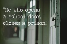 """""""He who opens a school door, closes a prision"""" - Victor Hugo Great Quotes, Me Quotes, Inspirational Quotes, Zaha Hadid, Drawing Photoshop, Good Education Quotes, Victor Hugo Quotes, Prison Quotes, School Doors"""