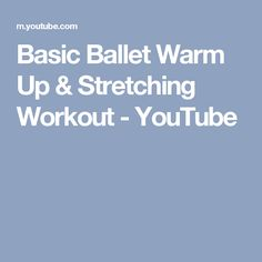 Basic Ballet Warm Up & Stretching Workout - YouTube