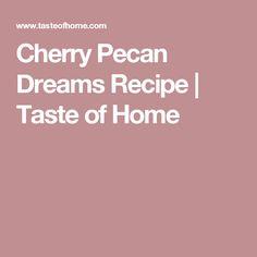 Cherry Pecan Dreams Recipe | Taste of Home