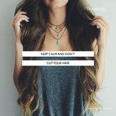 Keep Calm and Don't Cut Your Hair... #hairtip