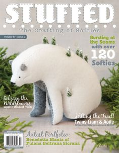 Over 120 softies, woodland friends, sock creatures, zombies, bunnies, and more, inside the Autumn 2015 issue of Stuffed.
