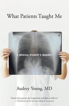 What Patients Taught Me A Medical Student's Journey by Audrey Young (I think I've pinned this before)