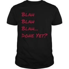 This Shirt Makes A Great Gift For You And Your Family.  Blah Blah .Ugly Sweater, Xmas  Shirts,  Xmas T Shirts,  Job Shirts,  Tees,  Hoodies,  Ugly Sweaters,  Long Sleeve,  Funny Shirts,  Mama,  Boyfriend,  Girl,  Guy,  Lovers,  Papa,  Dad,  Daddy,  Grandma,  Grandpa,  Mi Mi,  Old Man,  Old Woman, Occupation T Shirts, Profession T Shirts, Career T Shirts,