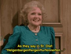 "Also, drink whenever Blanche mentions ""Big Daddy,"" or when Rose says a strange word from St. Olaf. 