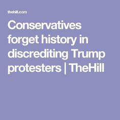 Conservatives forget history in discrediting Trump protesters | TheHill