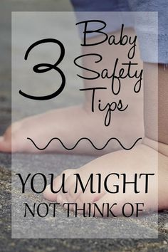 3 baby safety tips you might not think of! #baby #safety #tips
