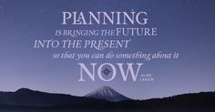 Planning is bringing the future into the present so that you can do something about it - Alan Lakein  wheatonwealth.com