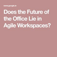 Does the Future of the Office Lie in Agile Workspaces?