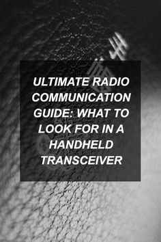 Ultimate Radio Communication Guide: What to Look for in a Handheld Transceiver | Survival Shelf | Survivalist & Prepper Links