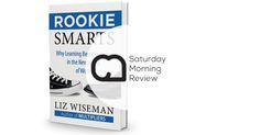 'Rookie Smarts' by Liz Wiseman [Saturday Morning Review]