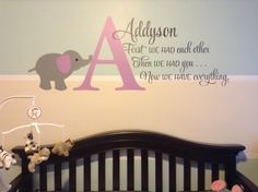 First we had each other then we had you now we have everything-Personalized Monogram with name and elephant-Vinyl wall art by WildEyesSigns on Etsy https://www.etsy.com/listing/176253355/first-we-had-each-other-then-we-had-you