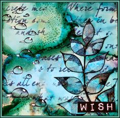 Creativity: Wish..Alcohol inks on Yupo and Designs by Ryn stamps