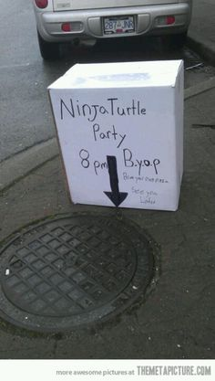Teenage mutant ninja turtle party. Fancy that, we have one right out front of our house!