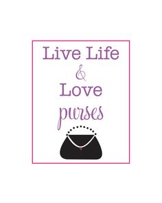 live life and love PURSES - 8 x 10 poster print. $10.75, via Etsy.