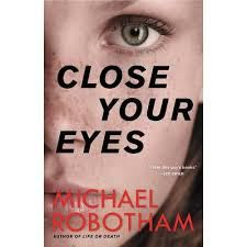Close Your Eyes from Michael Robotham one o the new mysteries