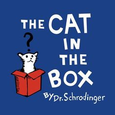 The Cat in the Box, by Dr. Schrodinger :)