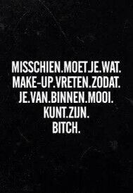 Misschien moet je wat make-up op vreten. Words Quotes, Wise Words, Sayings, Sarcastic Quotes, Funny Quotes, Lol, Meant To Be Quotes, Proverbs Quotes, Dutch Quotes
