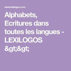 Alphabets, Ecritures dans toutes les langues - LEXILOGOS >>
