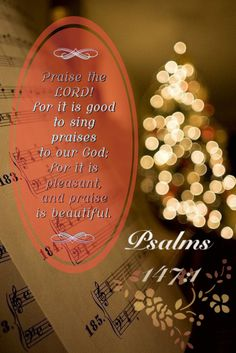 Psalm 147:1  Sing praises to the Lord everyday!  Amen and amen.