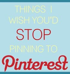 Things I Wish You Would Stop Pinning | Pinterest Tips
