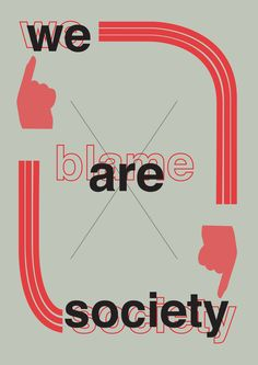 I made a poster based on a quote from Wimer Alberto - 'we blame society but we are society'