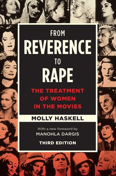 The book From Reverence to Rape: The Treatment of Women in the Movies, Third Edition, Molly Haskell is published by University of Chicago Press.