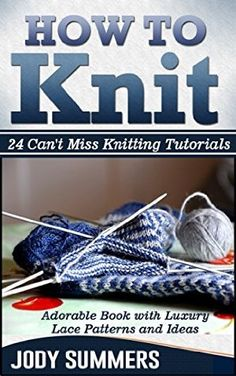 08 April 2015 : How To Knit: Adorable Book with Luxury Lace Patterns and Ideas. 24 Can't Miss Knitting Tutorials (How to knit... by Jody Summers http://www.dailyfreebooks.com/bookinfo.php?book=aHR0cDovL3d3dy5hbWF6b24uY29tL2dwL3Byb2R1Y3QvQjAwVTRCRFRYSy8/dGFnPWRhaWx5ZmItMjA=