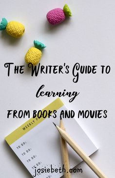 The Writer's Guide to Learning From Books and Movies - Josie Beth