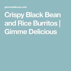 Crispy Black Bean and Rice Burritos   Gimme Delicious