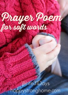 Life is hard, so I'm always praying to use soft words with my children, and that they will see an example in me of speaking kindly. A motherhood Prayer Poem for kind words (from the write31days 2014 project).