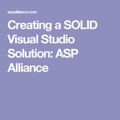 Creating a SOLID Visual Studio Solution: ASP Alliance