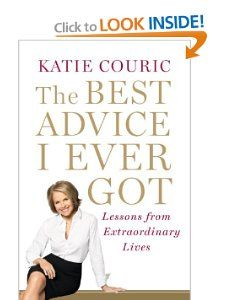 The Best Advice I Ever Got: Lessons from Extraordinary Lives: Katie Couric: 9780812992779: Amazon.com: Books