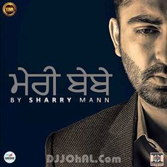 Meri Bebe is new Album of Sharry Mann. Lyrics is Penned By Sharry Mann Himself. Download New Punjabi Songs without Registration or Subscription. Listen Punjabi Mp3 Songs Online with just one Click.