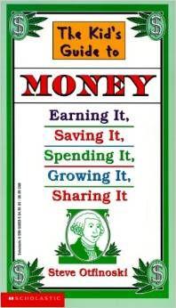 The kid's guide to money : earning it, saving it, spending it, growing it, sharing it / Steve Otfinoski