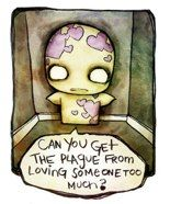 Can you get the plague from loving someone too much?