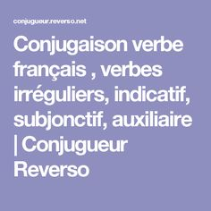 Conjugaison verbe français , verbes irréguliers, indicatif, subjonctif, auxiliaire | Conjugueur Reverso