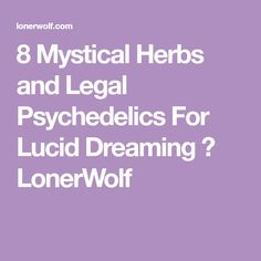 8 Mystical Herbs and Legal Psychedelics For Lucid Dreaming ⋆ LonerWolf
