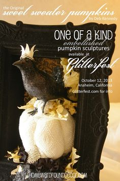 another Sneak Peek at one of the 35 One of a Kind Embellished Original Sweet Sweater Pumpkins that I will have at the Glitterfest artisan show on Saturday! Visit glitterfest.com for show information (held in Anaheim, California just blocks from Disneyland!)