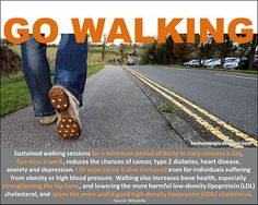 Sustained walking sessions for a minimum period of thirty to sixty minutes a day, five days a week, reduces the chances of cancer, type 2 di...