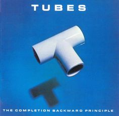 'The Completion Backward Principle' by The Tubes was the only album I ever liked amongst my sisters' collection of Adam Ant and Bay City Rollers records. Great album title. Even greater tracks.
