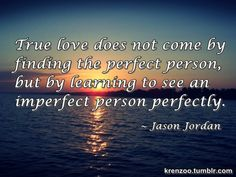 Find perfect things in everyone :)