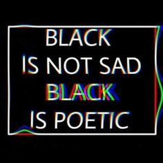 Black is not sad. Black is poetic! The Words, Grunge Quotes, Me Quotes, Foto Cartoon, Yennefer Of Vengerberg, Frases Tumblr, Mood, Happy Colors, Slytherin