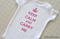 Keep Calm and Carry Me onesie (with free cut file of text!) - Suburble.com