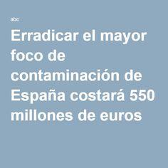 Erradicar el mayor foco de contaminación de España costará 550 millones de euros