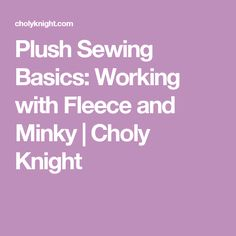 Plush Sewing Basics: Working with Fleece and Minky | Choly Knight