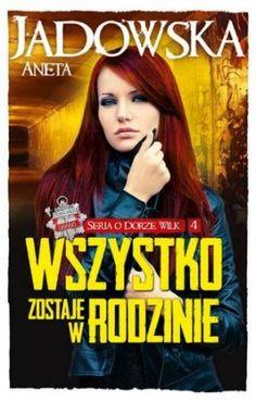 """Aneta Jadowska, """"Wszystko zostaje w rodzinie"""", Fabryka Słów, Lublin 2014. 554 strony"""