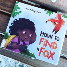 How to Save a Fox - A curious girl doesn't give up on her goal to snap a photo of a fox, even though its hard.  A tale of a girl with grit.