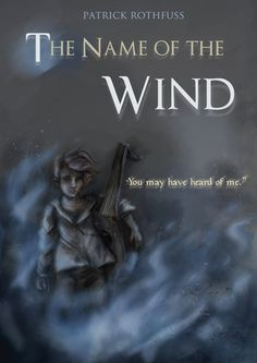 The Name of the Wind (Kingkiller Chronicle fan? Visit eoliantavern.com)