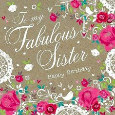 """To my Fabulous Sister~Happy Birthday!"""
