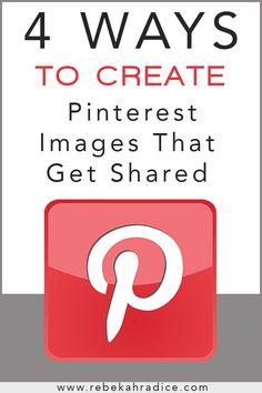 4 Ways to Create Pinterest Images that Get Shared #pinterest #socialmedia http://rebekahradice.com/create-pinterest-images-that-get-shared/